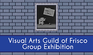 Visual Arts Guild of Frisco Group Exhibition Header Image