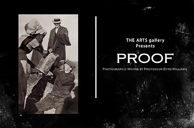 The ARTS gallery Presents PROOF: A Collection of Photographic Works By Professor Byrd Williams